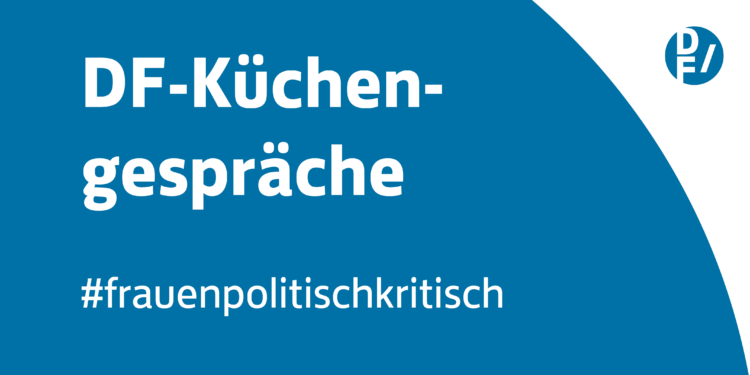 DF-Küchengespräche #frauenpolitsichkritisch